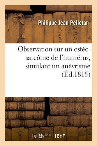 Hachette BNF - Observation sur un ostéo-sarcôme de l'humérus, simulant un anévrisme.