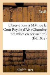 Tardif - Observations à MM. de la Cour Royale d'Aix (Chambre des mises en accusation).