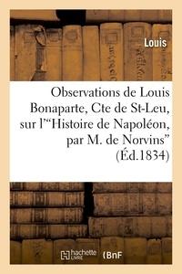 Louis - Observations de Louis Bonaparte, Cte de St-Leu, sur l''Histoire de Napoléon'.