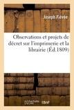 Joseph Fiévée - Observations et projets de décret sur l'imprimerie et la librairie.
