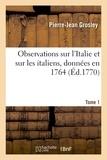 Pierre-Jean GROSLEY - Observations sur l'Italie et sur les italiens T. 1.
