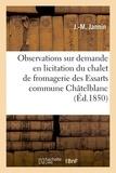 J Jannin - Observations sur la demande en licitation du chalet de fromagerie des Essarts, commune Châtelblanc.