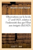 Flamant - Observations sur la loi du 27 avril 1825, relative à l'indemnité due par l'État aux émigrés.