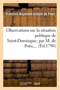 Pons - Observations sur la situation politique de Saint-Domingue.