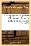Auguste Braine - Observations sur le projet de loi, portant déduction des dettes en matière de successions.