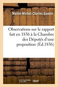 Martin-Michel-Charles Gaudin - Observations sur le rapport fait en 1836 à la Chambre des Députés d'une proposition concernant.