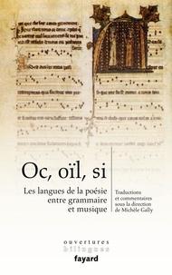 Michèle Gally - Oc, oïl, si - Les langues de la poésie entre grammaire et musique.