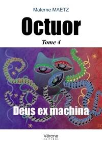 Materne Maetz - Octuor Tome 4 : Deus ex machina.