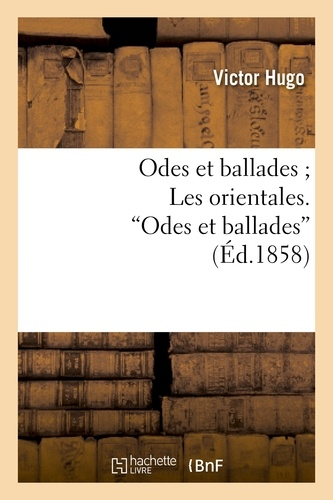 Odes et ballades ; Les orientales.  Odes et ballades