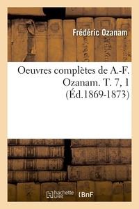 Frédéric Ozanam - Oeuvres complètes de A.-F. Ozanam. T. 7, 1 (Éd.1869-1873).