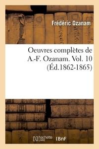 Frédéric Ozanam - Oeuvres complètes de A.-F. Ozanam. Vol. 10 (Éd.1862-1865).