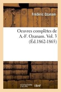 Frédéric Ozanam - Oeuvres complètes de A.-F. Ozanam. Vol. 3 (Éd.1862-1865).