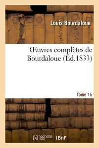 Louis Bourdaloue - Oeuvres complètes de Bourdaloue. Tome 15.