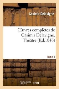 Casimir Delavigne - Oeuvres complètes de Casimir Delavigne. T. 1 Théâtre.