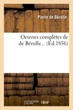 Pierre de Bérulle - Oeuvres complètes de de Bérulle... (Éd.1856).