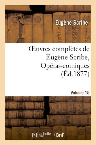 Oeuvres complètes de Eugène Scribe, Opéras-comiques. Sér. 4, Vol. 15