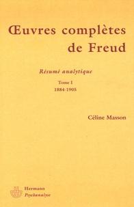 Céline Masson - Oeuvres complètes de Freud - Tome 1, 1884-1905 Résumé analytique.