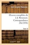 Jean-Jacques Rousseau - Oeuvres complètes de J.-J. Rousseau. Tome 10. Correspondance.