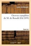 Louis de Bonald - Oeuvres complètes de M. de Bonald,.... Tome troisième (Éd.1859).