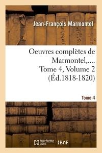 Jean-François Marmontel - Oeuvres complètes de Marmontel,.... Tome 4,Volume 2 (Éd.1818-1820).