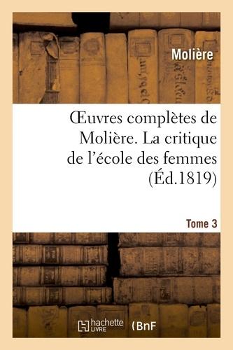 Oeuvres complètes de Molière. Tome 3 La critique de l'école des femmes