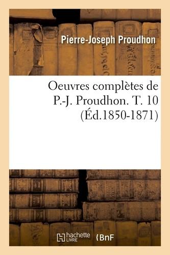 Oeuvres complètes de P.-J. Proudhon. T. 10 (Éd.1850-1871)