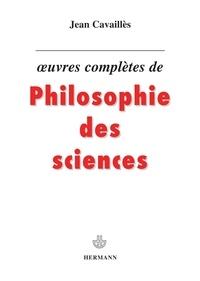 Jean Cavaillès - Oeuvres complètes de philosophie des sciences.