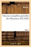 Martial - Oeuvres complètes précédée des Mémoires. Tome 1.
