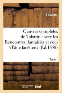 Tabarin - Oeuvres complètes, Rencontres, fantaisies et coq-à-l'âne facétieux du baron de Gratelard Tome 1.