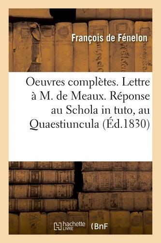 Hachette BNF - Oeuvres complètes. Lettre à M. de Meaux. Réponse au Schola in tuto, au Quaestiuncula. Propositions.