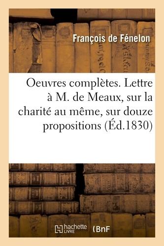 Hachette BNF - Oeuvres complètes. Lettre à M. de Meaux, sur la charité au même, sur douze propositions.