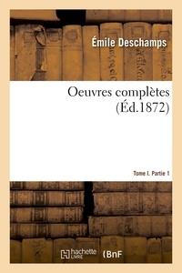 Emile Deschamps - Oeuvres complètes. Tome I. Partie 1.