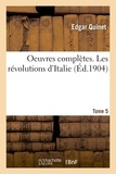 Edgar Quinet - Oeuvres completes. tome 5. les revolutions d'italie.