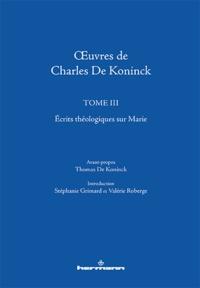 Koninck charles De et Koninck thomas De - Oeuvres de Charles De Koninck - Tome 3, Ecrits théologiques sur Marie.