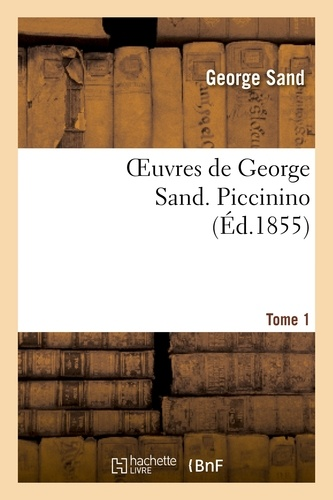 Oeuvres de George Sand. Piccinino. Tome 1