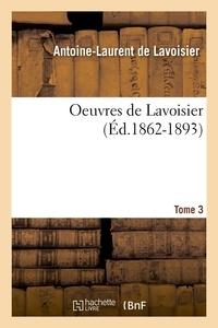 Antoine-Laurent de Lavoisier - Oeuvres de Lavoisier. Tome 3 (Éd.1862-1893).