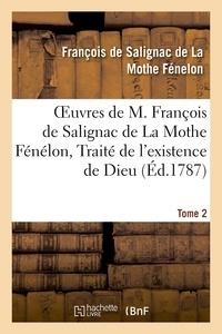 François de Salignac de La Mothe Fénelon - Oeuvres de M. François de Salignac de La Mothe Fénélon, Tome 2. Traité de l'existence de Dieu.