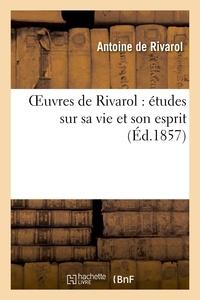 Antoine de Rivarol - Oeuvres de Rivarol : études sur sa vie et son esprit.
