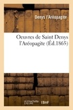 Denys l'Aréopagite - Oeuvres de Saint Denys l'Aréopagite.
