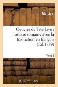 Tite-Live - Oeuvres de Tite-Live : histoire romaine avec la traduction en français. Tome 2 (Éd.1839).