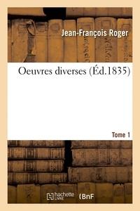 Jean-François Roger et Charles Nodier - Oeuvres diverses. Tome 1.