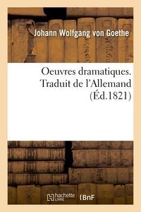 Johann wolfgang Goethe - Oeuvres dramatiques. Traduit de l'Allemand.