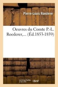 Pierre-Louis Roederer - Oeuvres du Comte P.-L. Roederer,... (Éd.1853-1859).