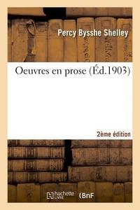 Percy Bysshe Shelley - Oeuvres en prose 2e éd.