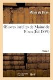 Maine de Biran - Oeuvres inédites de Maine de Biran. Tome 1.
