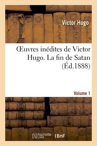 Victor Hugo - Oeuvres inédites de Victor Hugo. VOL 1 LA FIN DE SATAN.