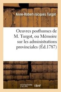 Anne-Robert-Jacques Turgot - Oeuvres posthumes de M. Turgot, ou Mémoire sur les administrations provinciales.