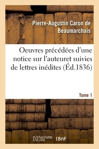 Pierre-Augustin Caron de Beaumarchais - Oeuvres précédées d'une notice sur l'auteur, et suivies de lettres inédites. Tome 1.