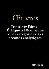 Nau pascale-dominique Sr - OEuvres: Traité sur l'âme - Éthique à Nicomaque - Les catégories - Les seconds analytiques.