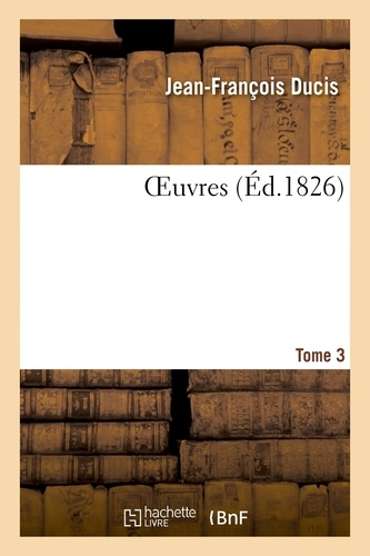 Jean-François Ducis - Oeuvres. Tome 3.